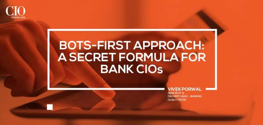 Bots-first approach: A secret formula for bank CIOs