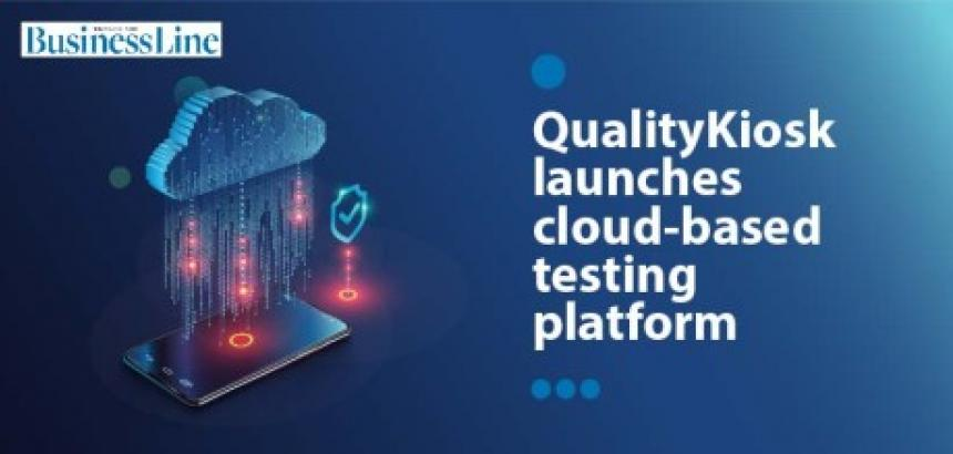 QualityKiosk launches cloud-based testing platform