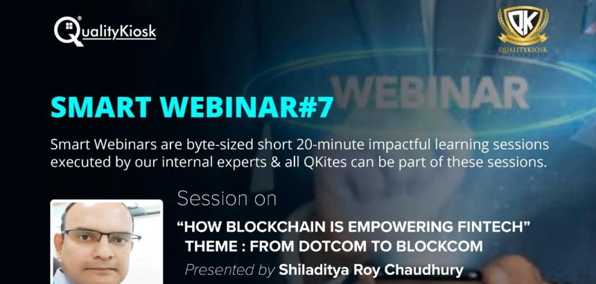 "QUALITYKIOSK CONDUCTS ""SMART WEBINAR"" SESSION ON ""HOW BLOCKCHAIN IS EMPLOWERING FINTECH"" ON 27TH NOVEMBER, 2019"